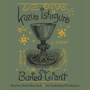 The Buried Giant - A novel audiobook by Kazuo Ishiguro