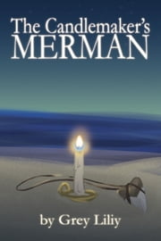 The Candlemaker's Merman - The Candlemaker's Merman, #1 ebook by Grey Liliy