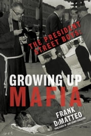 The President Street Boys - Growing Up Mafia ebook by Frank Dimatteo