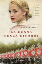 La donna senza ricordi ebook by Cesca Major, Ilaria Katerinov