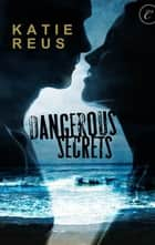 Dangerous Secrets ebook by Katie Reus