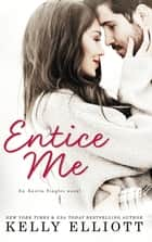 Entice Me ebook by Kelly Elliott