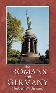 The Romans and Germany ebook by Herbert W. Benario