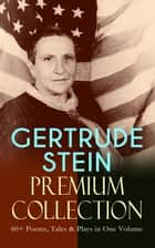 GERTRUDE STEIN Premium Collection: 60+ Poems, Tales & Plays in One Volume - Three Lives, Tender Buttons, Geography and Plays, Matisse, Picasso and Gertrude Stein, The Making of Americans, The Psychology of Nations, Do Let Us Go Away… ebook by Gertrude Stein