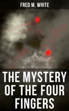 The Mystery of the Four Fingers - The Secret Of the Aztec Power - Occult Thriller ebook by Fred M. White