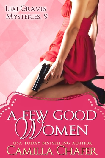 A Few Good Women (Lexi Graves Mysteries, 9) ebook by Camilla Chafer