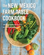 The New Mexico Farm Table Cookbook: 100 Homegrown Recipes from the Land of Enchantment (The Farm Table Cookbook) ebook by Sharon Niederman