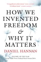 How We Invented Freedom & Why It Matters ebook by Daniel Hannan