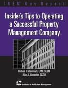 Insider's Tips to Operating a Successful Property Management Company ebook by Alan Alexander,Richard Muhlebach