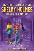 The Great Shelby Holmes Meets Her Match ebook by Elizabeth Eulberg