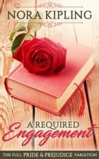 A Required Engagement - A Pride & Prejudice Full Variation ebook by Nora Kipling