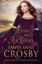 A Esposa do MacKinnon ebook by Tanya Anne Crosby
