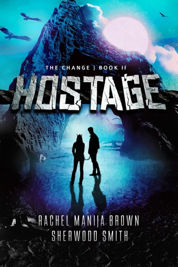 Hostage - The Change, #2 ebook by Rachel Manija Brown,Sherwood Smith