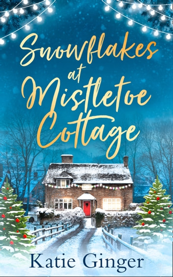 Snowflakes at Mistletoe Cottage ebook by Katie Ginger