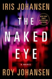 The Naked Eye - A Novel ebook by Iris Johansen,Roy Johansen