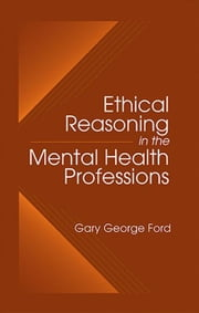 Ethical Reasoning in the Mental Health Professions ebook by Ford, Gary G.