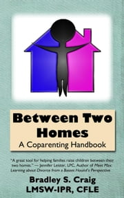 Between Two Homes: A Coparenting Handbook ebook by Bradley Craig