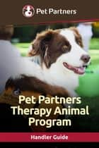 Pet Partners Therapy Animal Program Handler Guide ebook by Pet Partners