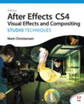 Adobe After Effects CS4 Visual Effects and Compositing Studio Techniques ebook by Mark Christiansen