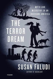 The Terror Dream - Myth and Misogyny in an Insecure America ebook by Susan Faludi