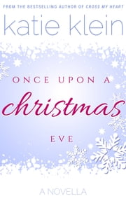Once Upon A Christmas Eve: A Novella ebook by Katie Klein