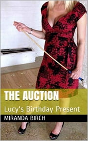 The Auction - Lucy's Birthday Present ebook by Miranda Birch