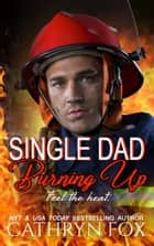 Single Dad Burning Up ebook by Cathryn Fox