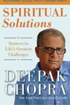 Spiritual Solutions ebook by Deepak Chopra