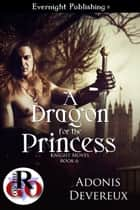 A Dragon for the Princess ebook by Adonis Devereux
