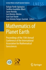 Mathematics of Planet Earth - Proceedings of the 15th Annual Conference of the International Association for Mathematical Geosciences ebook by Eulogio Pardo-Igúzquiza,Carolina Guardiola-Albert,Javier Heredia,Luis Moreno-Merino,Juan José Durán,Jose  Antonio Vargas-Guzmán
