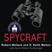 Spycraft - The Secret History of the CIA's Spytechs from Communism to Al-Qaeda audiobook by H. Keith Melton, Henry Robert Schlesinger, Robert Wallace