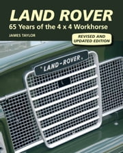 Land Rover - 65 Years of the 4 x 4 Workhorse ebook by James Taylor