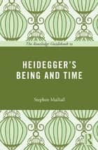 The Routledge Guidebook to Heidegger's Being and Time ebook by Stephen Mulhall
