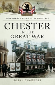 Chester in the Great War ebook by Susan Chambers