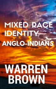 Mixed Race Identity: Anglo-Indians ebook by Warren Brown