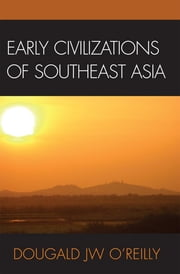 Early Civilizations of Southeast Asia ebook by Dougald J.W. O'Reilly