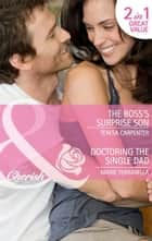 The Boss's Surprise Son / Doctoring the Single Dad: The Boss's Surprise Son / Doctoring the Single Dad (Mills & Boon Cherish) ebook by Teresa Carpenter, Marie Ferrarella