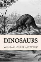 Dinosaurs ebook by William Diller Matthew