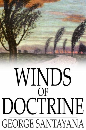 Winds of Doctrine - Studies in Contemporary Opinion ebook by George Santayana