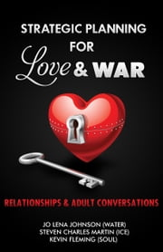 Strategic Planning for Love & War - Relationships and Adult Conversations ebook by Jo Lena Johnson,Steven Charles Martin, Ice,Kevin Fleming, Soul