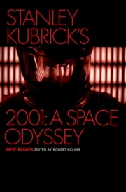 Stanley Kubrick's 2001: A Space Odyssey - New Essays ebook by Robert Kolker