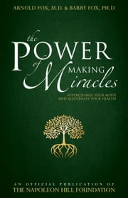 The Power of Making Miracles - Supercharge Your Mind and Rejuvenate Your Health ebook by Arnold Fox,Barry Fox