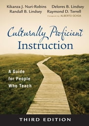Culturally Proficient Instruction - A Guide for People Who Teach ebook by Delores B. Lindsey,Randall B. Lindsey,Dr. Raymond D. (Dewey) Terrell,Dr. Kikanza Nuri-Robins