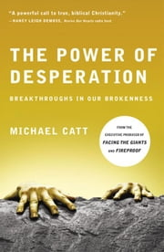 The Power of Desperation: Breakthroughs in Our Brokenness ebook by Michael Catt