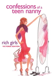 Confessions of a Teen Nanny #2: Rich Girls ebook by Victoria Ashton