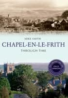 Chapel-en-le-Frith Through Time Revised Edition ebook by Mike Smith