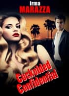 Cuckolded Confidential (Cuckold Erotica) ebook by Irma Marazza
