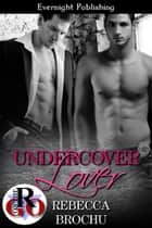 Undercover Lover ebook by Rebecca Brochu