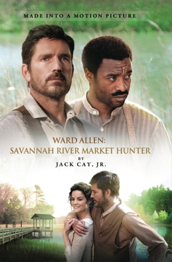 Ward Allen: Savannah River Market Hunter ebook by Jack Cay,John Cay