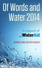 Of Words and Water: 2014 ebook by Jay Howard, Angelica Pangan, Annie Harmon,...